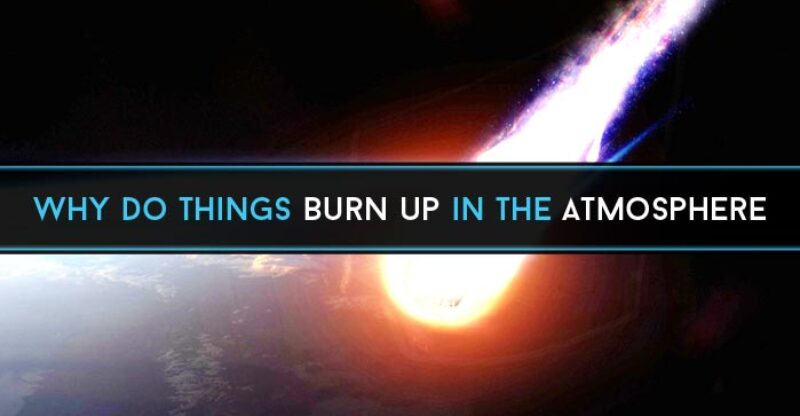 Why do things burn up in the atmosphere